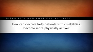 CDC: How Can Doctors Help Patients with Disabilities Become More Physically Active?