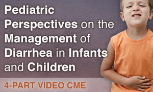 Pediatric Perspectives on the Management of Diarrhea in Infants and Children