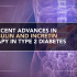 Recent Advances in Insulin and Incretin Therapy in Type 2 Diabetes