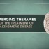 Emerging Therapies for the Treatment of Alzheimer's Disease