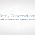 Costly Conversations: Having Value Conversations with Supervisors and Consultants