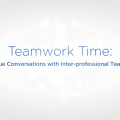 Teamwork Time: Having Value Conversations with Inter-professional Team Members