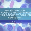 AML Patient Case: 59-Year-Old Man With INV(16) In MRD‑Negative CR1 (Part 2)