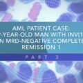 AML Patient Case: 59-Year-Old Man With INV(16) In MRD‑Negative CR1 (Part 3)